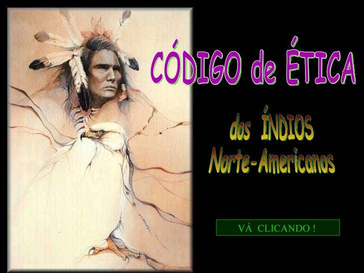 CÓDIGO de ÉTICA dos  ÍNDIOS  Norte-Americanos VÁ  CLICANDO !