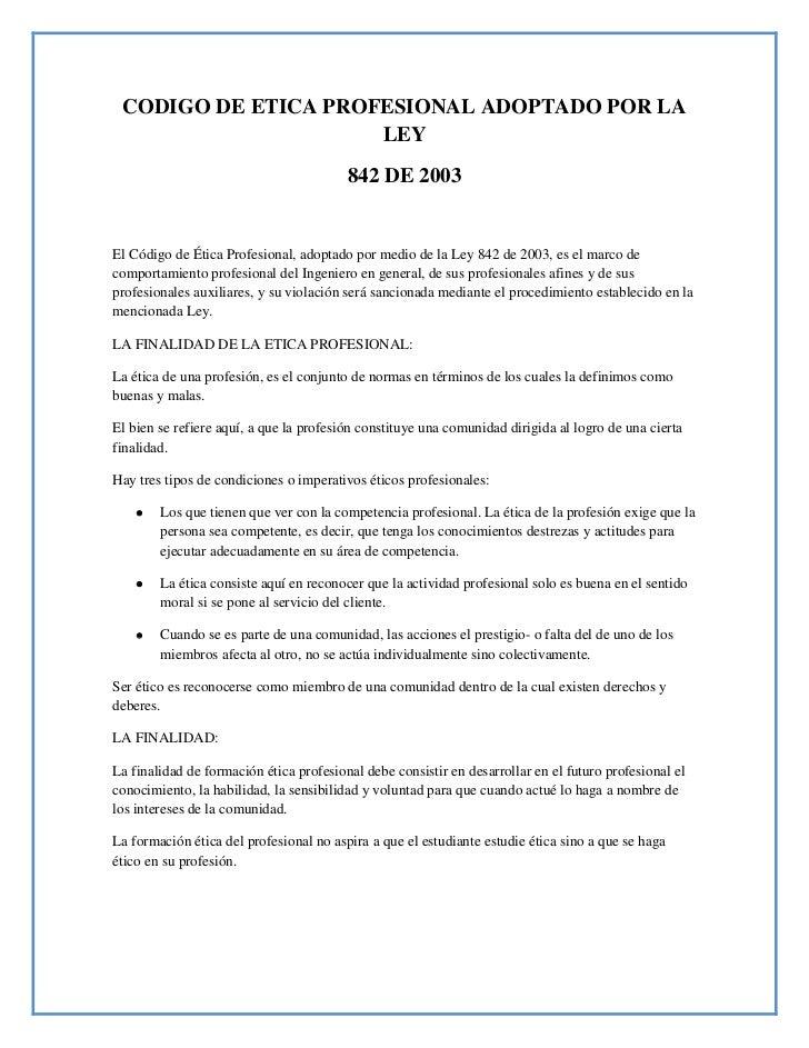 CODIGO DE ETICA PROFESIONAL ADOPTADO POR LA                     LEY                                         842 DE 2003El ...