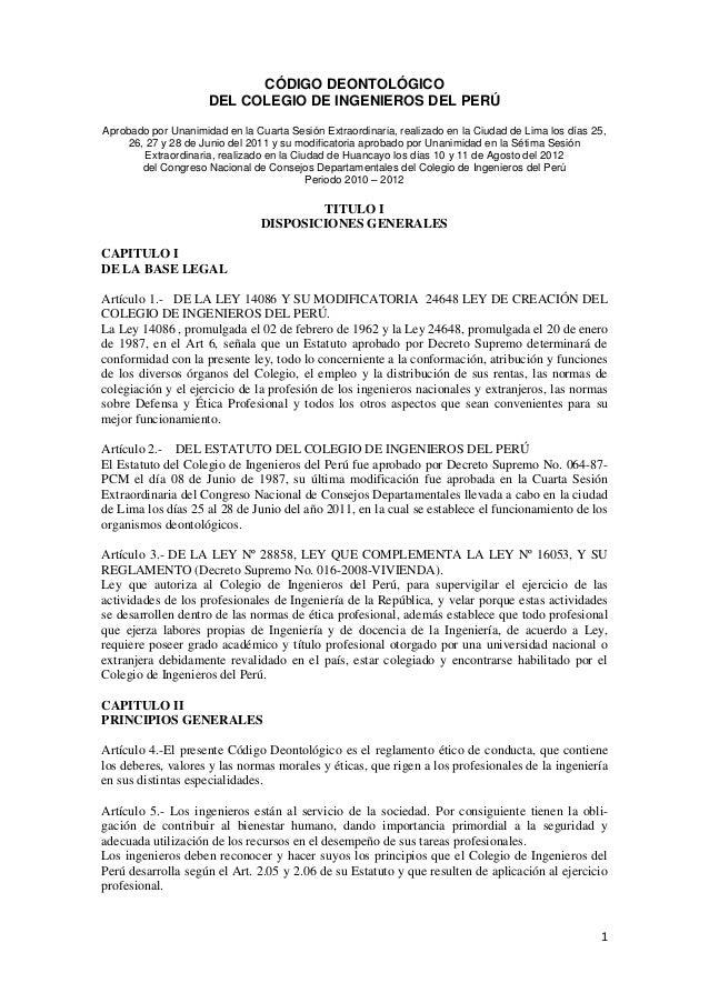 1CÓDIGO DEONTOLÓGICODEL COLEGIO DE INGENIEROS DEL PERÚAprobado por Unanimidad en la Cuarta Sesión Extraordinaria, realizad...