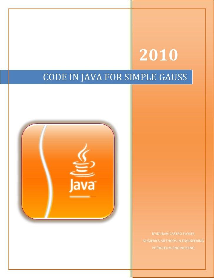 2010 CODE IN JAVA FOR SIMPLE GAUSS                             BY:DUBAN CASTRO FLOREZ                     NUMERICS METHODS...