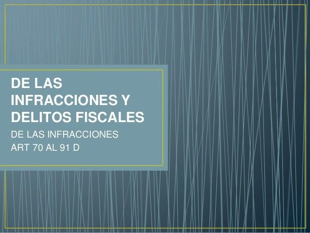 DE LAS INFRACCIONES Y DELITOS FISCALES DE LAS INFRACCIONES ART 70 AL 91 D