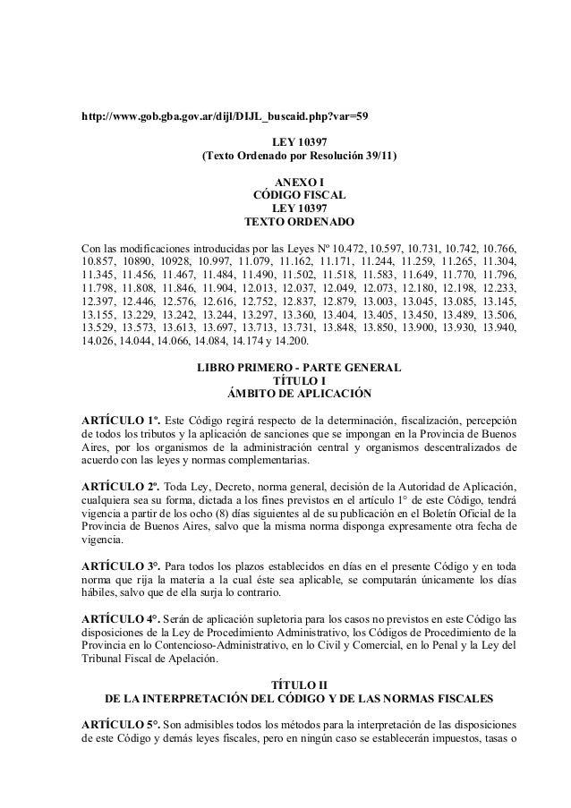 http://www.gob.gba.gov.ar/dijl/DIJL_buscaid.php?var=59 LEY 10397 (Texto Ordenado por Resolución 39/11) ANEXO I CÓDIGO FISC...