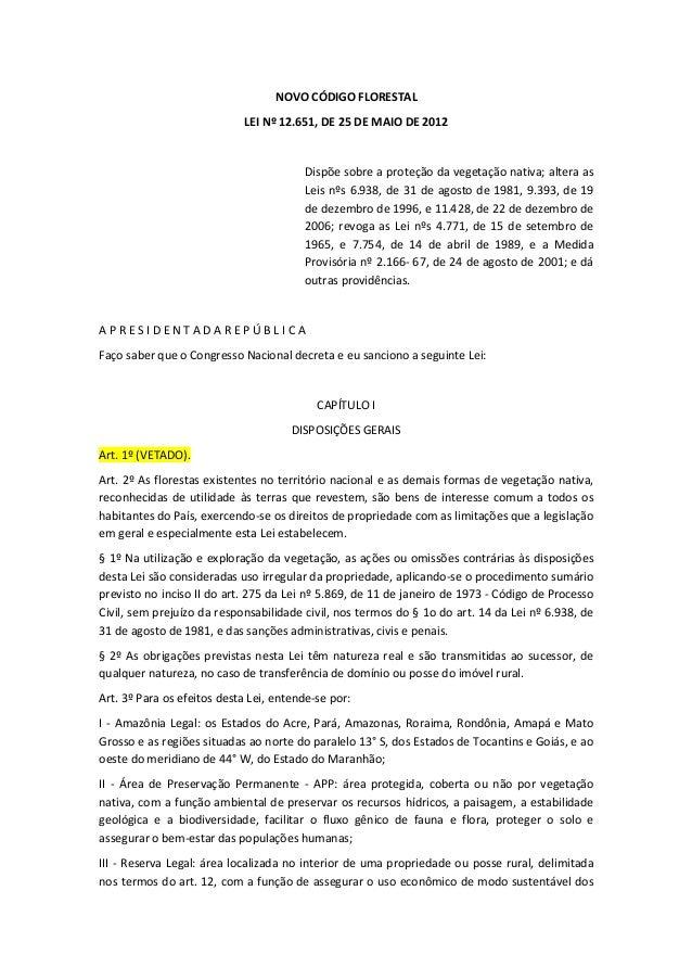 NOVO CÓDIGO FLORESTAL LEI Nº 12.651, DE 25 DE MAIO DE 2012 Dispõe sobre a proteção da vegetação nativa; altera as Leis nºs...