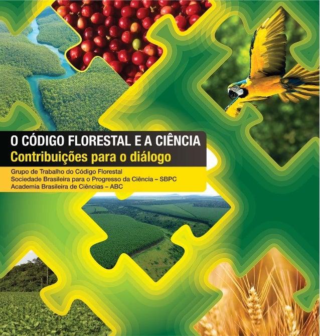 O CÓDIGO FLORESTAL E A CIÊNCIAContribuições Para o DiálogoGrupo de Trabalho do Código FlorestalSociedade Brasileira para o...