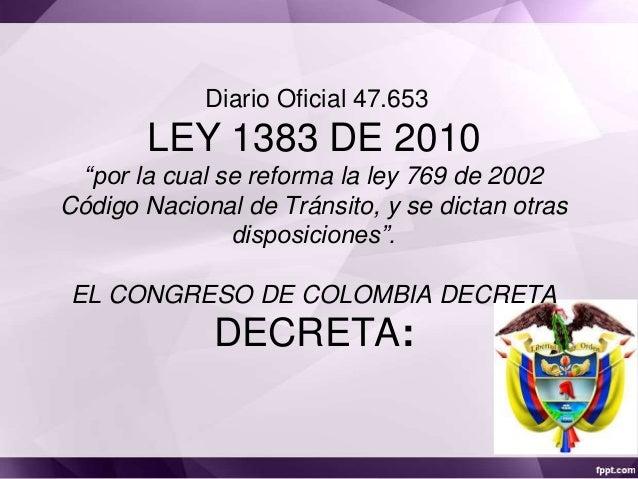 """Diario Oficial 47.653  LEY 1383 DE 2010 """"por la cual se reforma la ley 769 de 2002 Código Nacional de Tránsito, y se dicta..."""