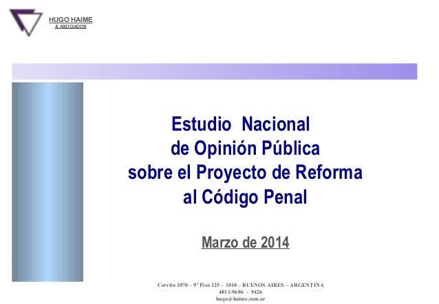 HUGO HAIME  PROYECTO DE REFORMA AL CODIGO PENAL  & ASOCIADOS  Estudio Nacional de Opinión Pública sobre el Proyecto de Ref...