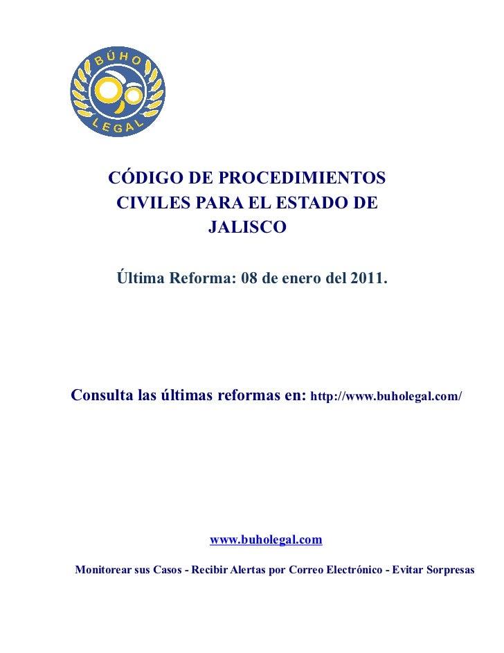 CÓDIGO DE PROCEDIMIENTOS       CIVILES PARA EL ESTADO DE                JALISCO        Última Reforma: 08 de enero del 201...