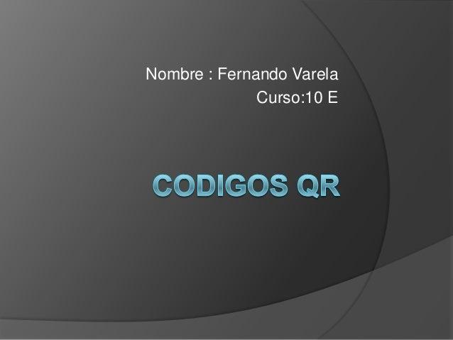 Nombre : Fernando Varela Curso:10 E