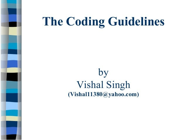 The Coding Guidelines          by      Vishal Singh    (Vishal11380@yahoo.com)