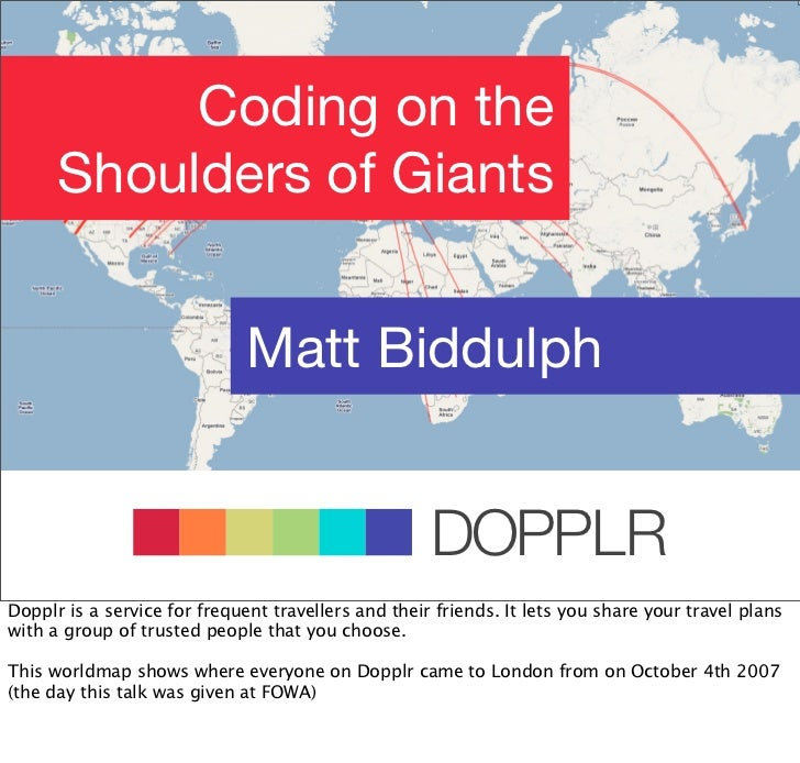 Coding on the       Shoulders of Giants                                 Matt Biddulph                                     ...
