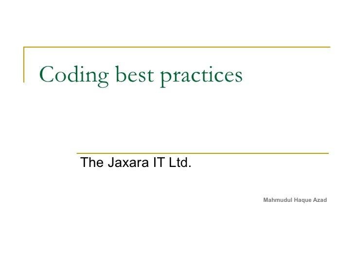 Coding best practices The Jaxara IT Ltd. Mahmudul Haque Azad