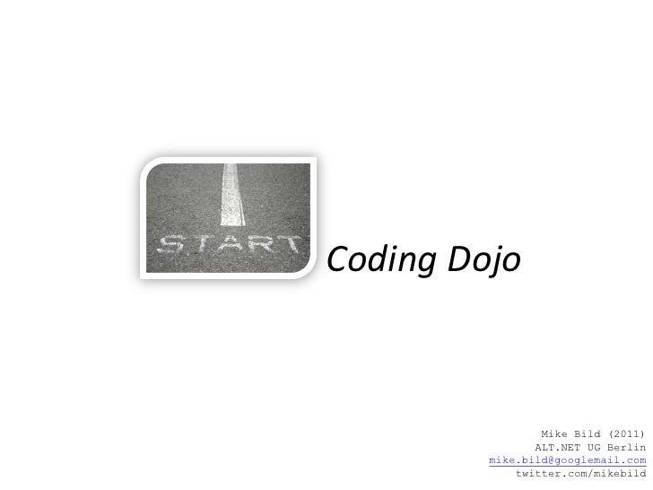 Coding Dojo<br />Organisierung & Durchführung<br />Mike Bild (2011)mike.bild@googlemail.comtwitter.com/mikebild<br />