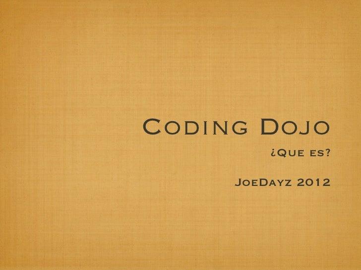 Coding Dojo         ¿Que es?     JoeDayz 2012