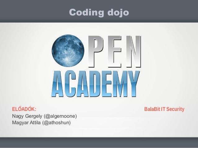 ELŐADÓK:Nagy Gergely (@algernoone)Magyar Attila (@athoshun)Coding dojoBalaBit IT Security