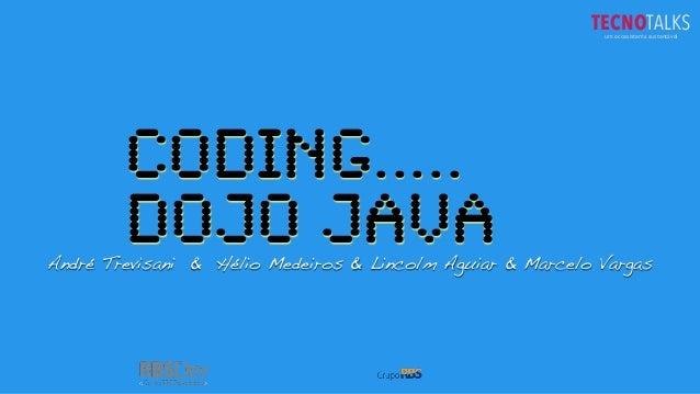 Coding.....DOJO JavaAndré Trevisani & Hélio Medeiros & Lincolm Aguiar & Marcelo VargasTECNOTALKSum ecossistema sustentável