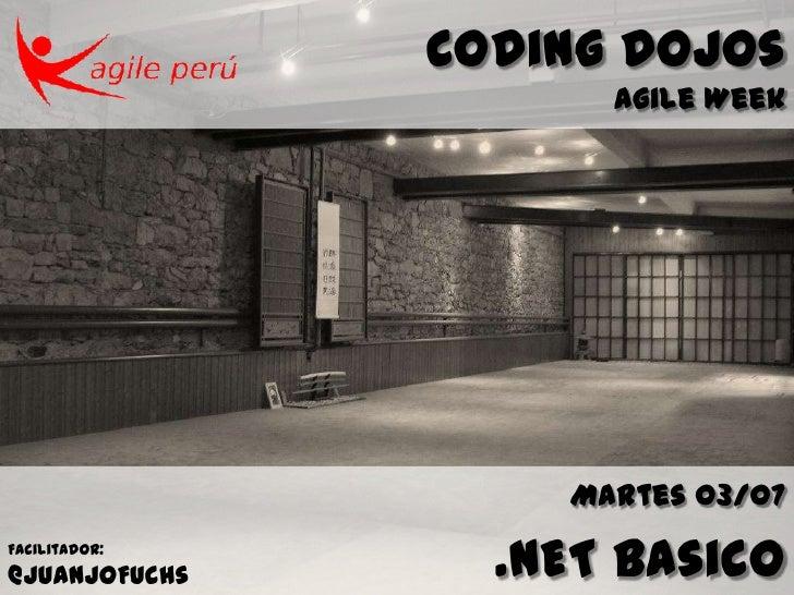 Coding Dojos                     Agile Week                   Martes 03/07Facilitador:@JuanjoFuchs     .NET Basico