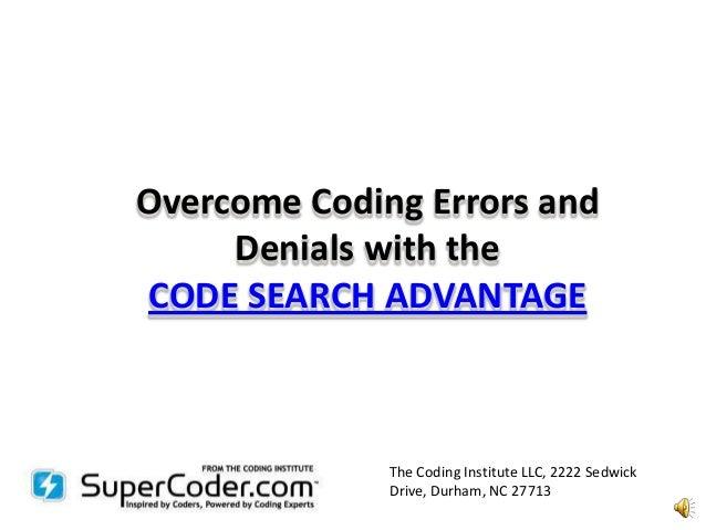 Overcome Coding Errors and     Denials with theCODE SEARCH ADVANTAGE              The Coding Institute LLC, 2222 Sedwick  ...