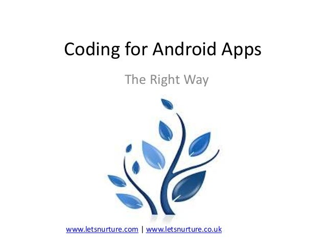 Coding for Android Apps The Right Way  www.letsnurture.com | www.letsnurture.co.uk