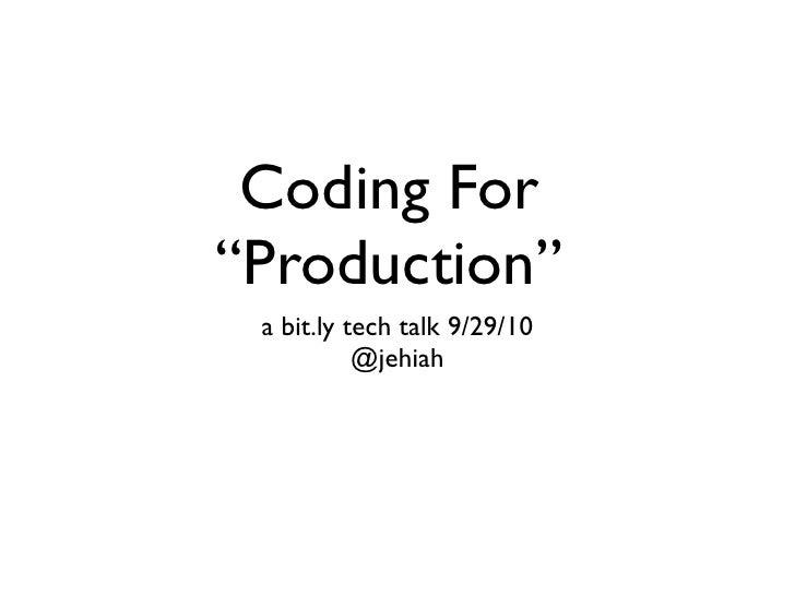 "Coding For ""Production""  a bit.ly tech talk 9/29/10            @jehiah"