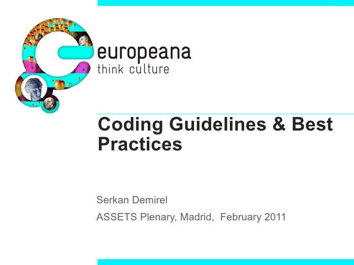 Coding Guidelines & BestPracticesSerkan DemirelASSETS Plenary, Madrid, February 2011