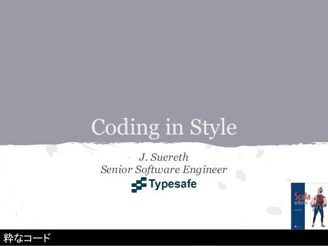 Coding in Style                J. Suereth        Senior Software Engineer粋なコード