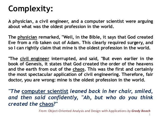 Complexity: A physician, a civil engineer, and a computer scientist were arguing about what was the oldest profession in t...