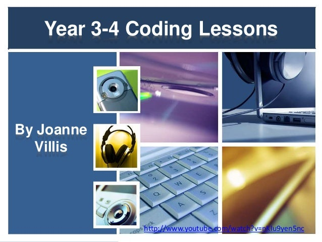 Year 3-4 Coding Lessons  By Joanne  Villis  http://www.youtube.com/watch?v=nKIu9yen5nc