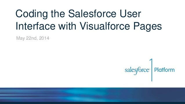 Coding the Salesforce User Interface with Visualforce Pages May 22nd, 2014