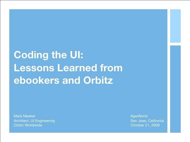 Coding the UI: Lessons Learned from ebookers and Orbitz   Mark Meeker                 AjaxWorld Architect, UI Engineering ...
