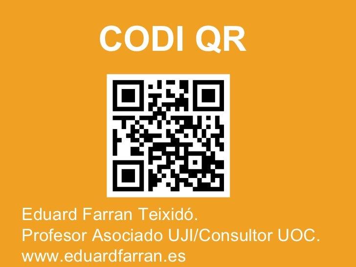 CODI QR Eduard Farran Teixid ó.  Profesor Asociado UJI/Consultor UOC. www.eduardfarran.es