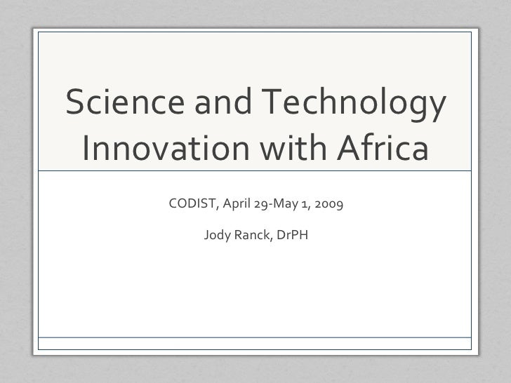 Science and Technology Innovation with Africa CODIST, April 29-May 1, 2009 Jody Ranck, DrPH