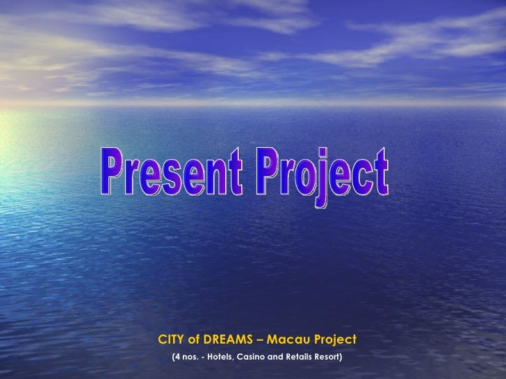 CITY of DREAMS   – Macau Project (4 nos. - Hotels, Casino and Retails Resort) Present Project