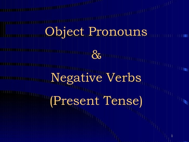 Object Pronouns & Negative Verbs (Present Tense)