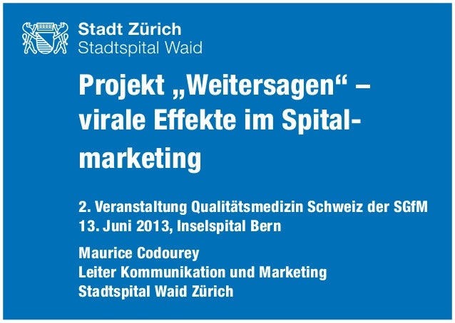 """Projekt """"Weitersagen"""" – virale Effekte im Spital- marketing 2. Veranstaltung Qualitätsmedizin Schweiz der SGfM 13. Juni 20..."""