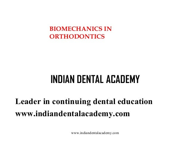 BIOMECHANICS IN ORTHODONTICS  INDIAN DENTAL ACADEMY Leader in continuing dental education www.indiandentalacademy.com www....