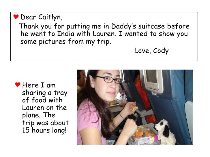 <ul><li>Here I am sharing a tray of food with Lauren on the plane. The trip was about 15 hours long! </li></ul><ul><li>Dea...