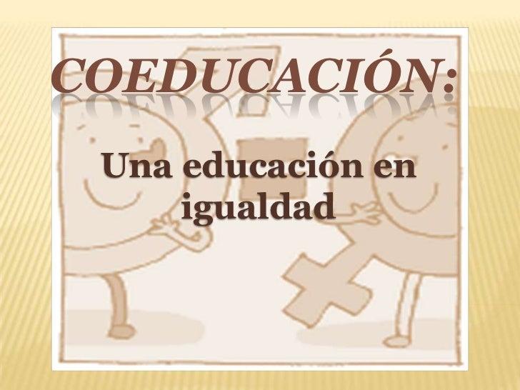 Coeducación:<br />Una educación en igualdad<br />