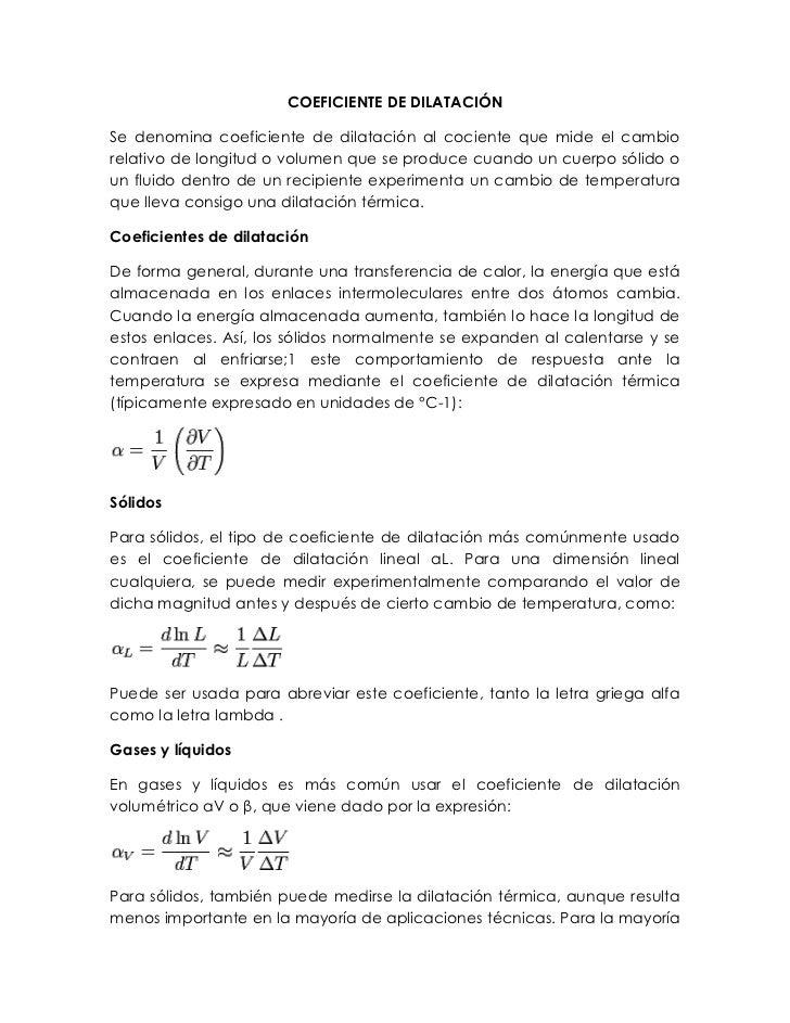 COEFICIENTE DE DILATACIÓNSe denomina coeficiente de dilatación al cociente que mide el cambiorelativo de longitud o volume...