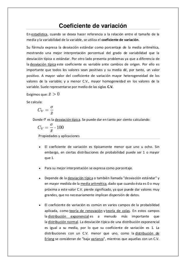 Coeficiente de variaciónEn estadística, cuando se desea hacer referencia a la relación entre el tamaño de lamedia y la var...