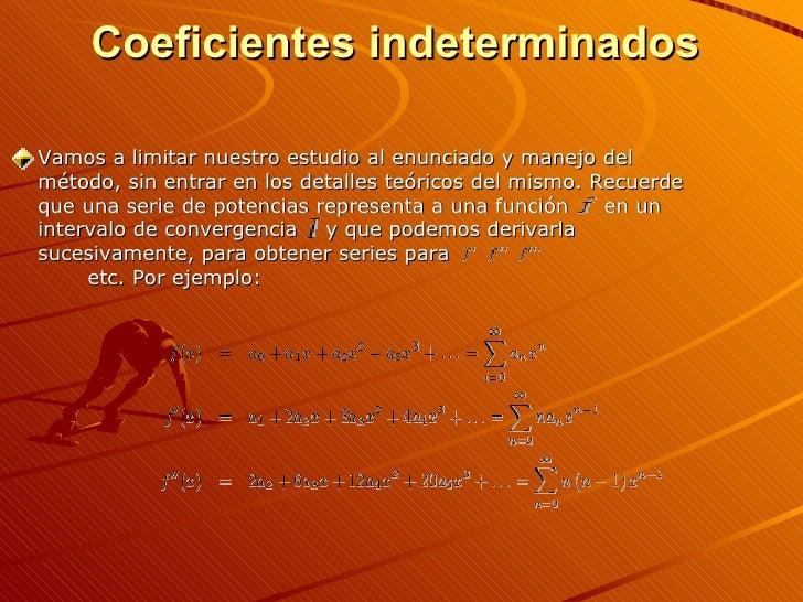 Coeficientes indeterminados  <ul><li>Vamos a limitar nuestro estudio al enunciado y manejo del método, sin entrar en los d...