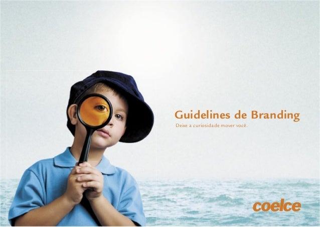 Guidelines de Branding Coelce 1Guidelines de BrandingDeixe a curiosidade mover você.
