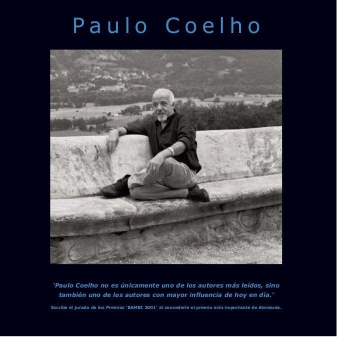 Paulo Coelho'Paulo Coelho no es únicamente uno de los autores más leídos, sino   también uno de los autores con mayor infl...