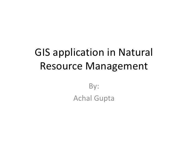 GIS application in Natural Resource Management