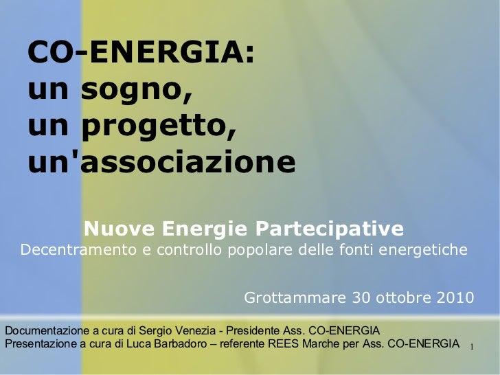 CO-ENERGIA: un sogno, un progetto, un'associazione Nuove Energie Partecipative Decentramento e controllo popolare delle fo...