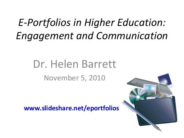 E-Portfolios in Higher Education: Engagement and Communication Dr. Helen Barrett November 5, 2010 www.slideshare.net/eport...