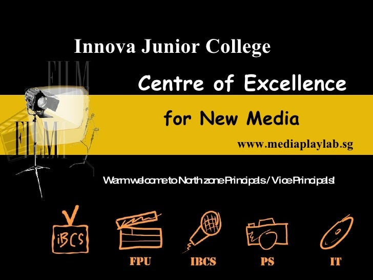 for New Media www.mediaplaylab.sg Centre of Excellence Warm welcome to North zone Principals / Vice Principals! Innova Jun...