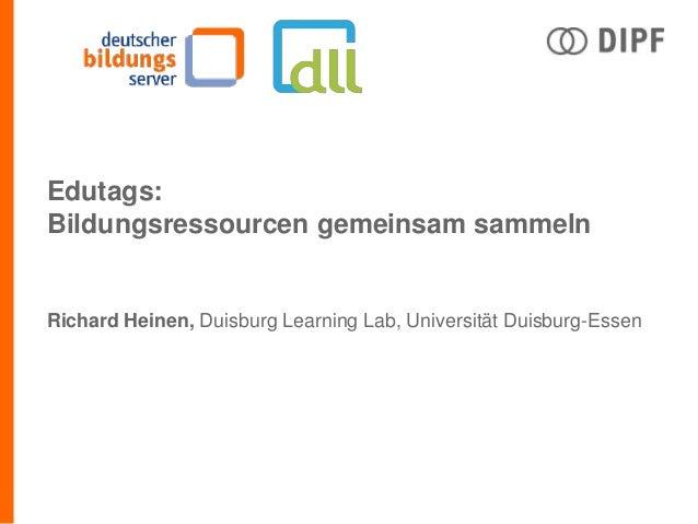 Edutags:Bildungsressourcen gemeinsam sammelnRichard Heinen, Duisburg Learning Lab, Universität Duisburg-Essen