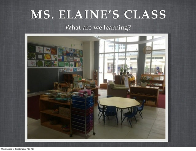 MS. ELAINE'S CLASS What are we learning? Wednesday, September 18, 13