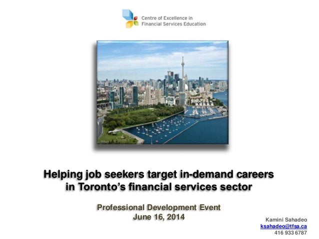1 Helping job seekers target in-demand careers in Toronto's financial services sector Professional Development Event June ...