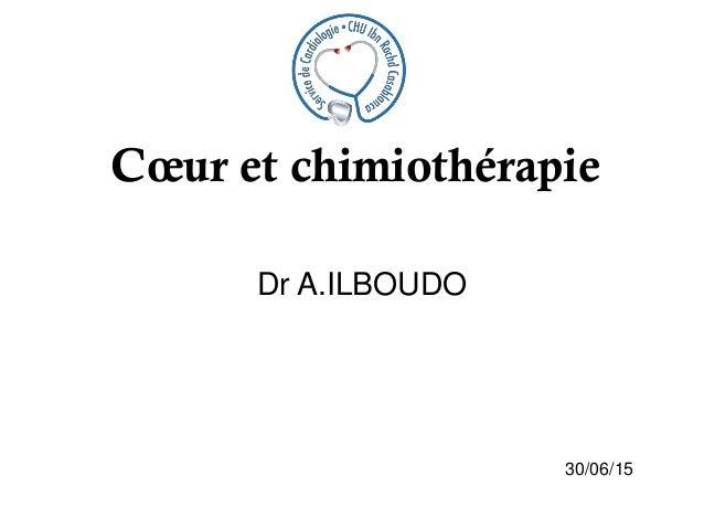 Cœur et chimiothérapie Dr A.ILBOUDO 30/06/15